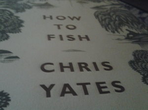 HOW TO FISH CHRIS YATES